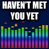 Haven't Met You Yet
