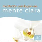 Meditación para Lograr una Mente Clara: Vive la Meditación