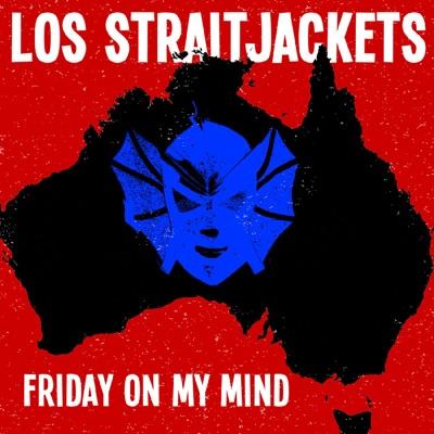 Friday On My Mind - Single - Los Straitjackets