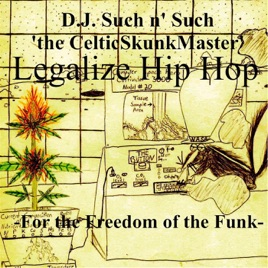 Legalize Hip Hop: For the Freedom of the Funk by D J  Such N' Such the  CelticSkunkMaster