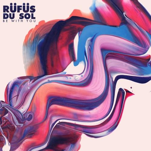 RÜFÜS DU SOL - Be with You (Remixes) - EP