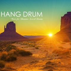 Hang Drum - Nomad Hippie Music for Shamanic Lucid Dreams