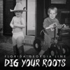 Dig Your Roots, Florida Georgia Line