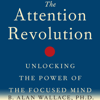 B. Alan Wallace PhD - The Attention Revolution: Unlocking the Power of the Focused Mind (Unabridged) artwork