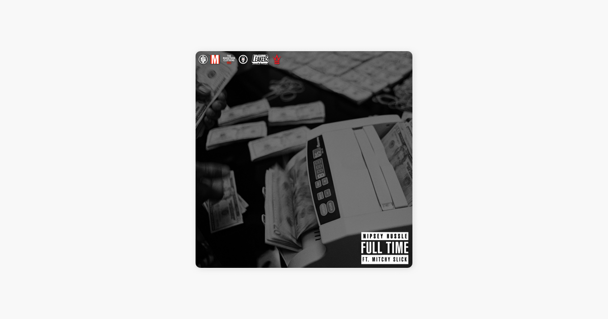 Full Time (feat  Mitchy Slick) - Single by Nipsey Hussle