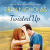 Erin Nicholas - Twisted Up: Taking Chances, Book 1 (Unabridged)  artwork