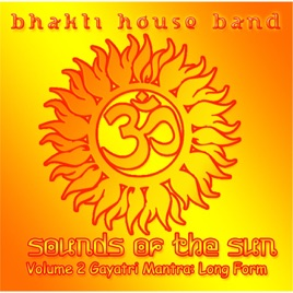 Sounds Of The Sun Vol 2 Gayatri Mantra Long Form By The Bhakti
