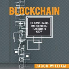 Blockchain: The Simple Guide to Everything You Need to Know (Unabridged)