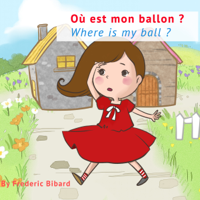 Where Is My Ball?: A Bilingual Story Book in English and French for Young Children (Unabridged)