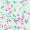Zen Lullabies Peaceful Soothing Songs for Healing and Baby Care