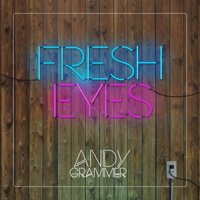 Fresh Eyes - Andy Grammer song