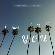 I Want It to Be You (feat. Mac Mase) - Tatiana Manaois