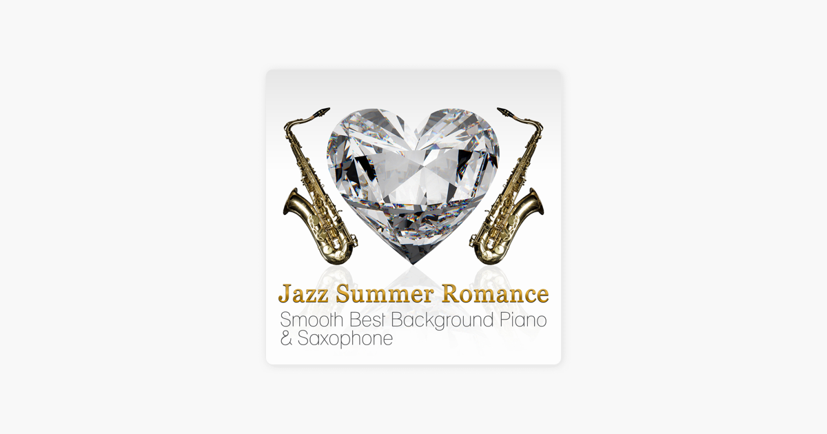 Jazz Summer Romance: Smooth Best Background Piano & Saxophone Music, Easy  Listening Cafe Bar Collection by Magical Memories Jazz Academy