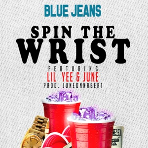 Spin the Wrist (feat. Lil Yee & June) - Single Mp3 Download