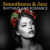Smoothness & Jazz Rhythms and Romance: Easy Listening Piano, Romantic Jazz, Saxophone Background Music and Instrumental Soft Songs
