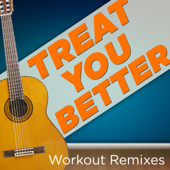 Treat You Better (Extended Workout Mix)