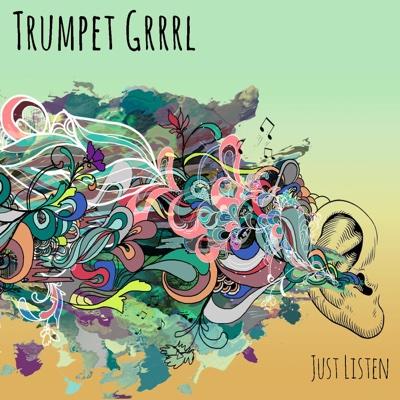 Just Listen - EP - Trumpet Grrrl album