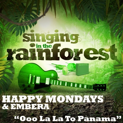 "Ooo La La to Panama (From ""Singing in the Rainforest"") - Single - Happy Mondays"