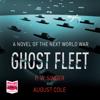 Ghost Fleet (Unabridged) - P. W. Singer & August Cole