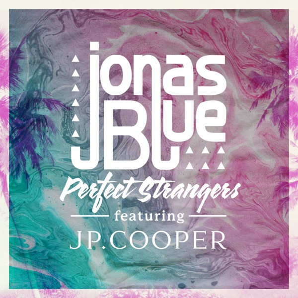 Perfect Strangers Feat JP Cooper Single By Jonas Blue On - Fast car by jonas blue mp3 download