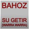 Bahoz - Su Getir (Warra Warra)