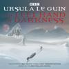 The Left Hand of Darkness: BBC Radio 4 Full-Cast Dramatisation - Ursula K. Le Guin