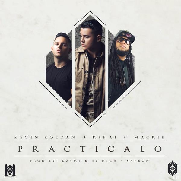 Practícalo (feat. Kenai, Kevin Roldan & Mackie) - Single