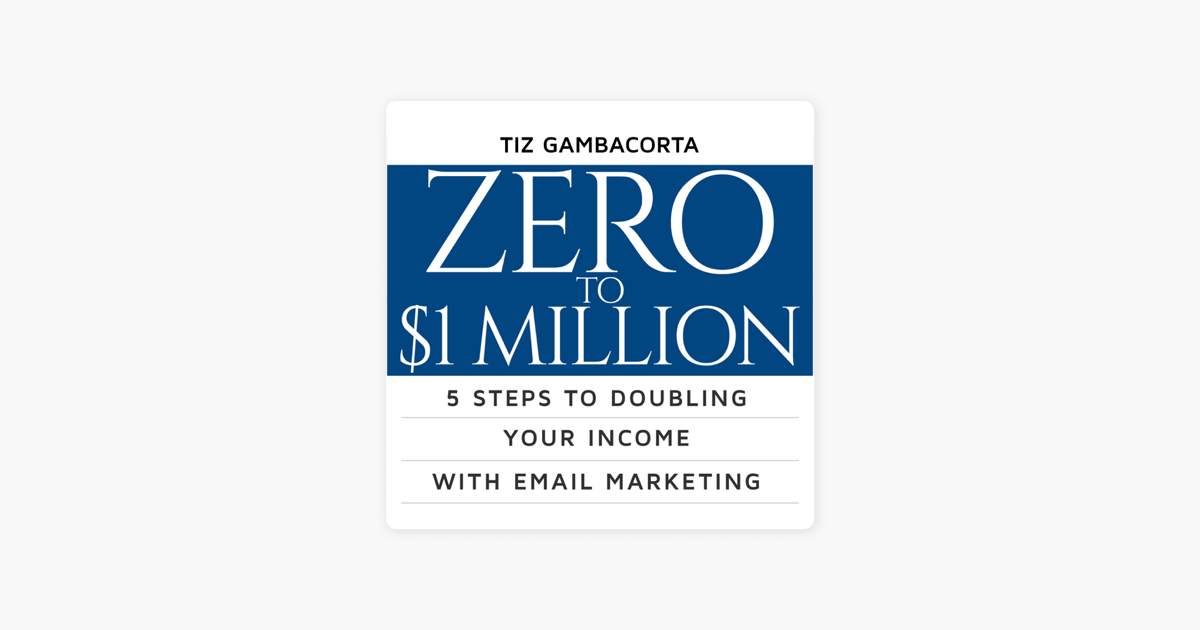 Zero to $1 Million: 5 Steps to Doubling Your Income with Email Marketing  (Unabridged)