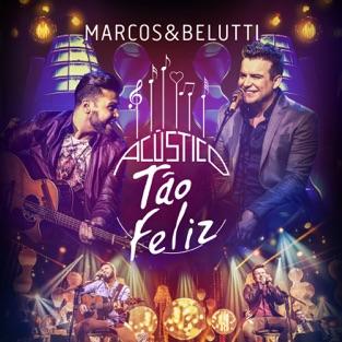 Acústico Tão Feliz (Ao Vivo) – Deluxe – Marcos & Belutti