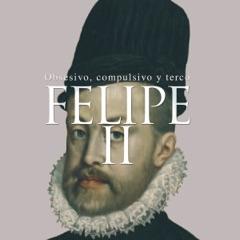 Felipe II: Obsesivo, compulsivo y terco [Felipe II: Obsessive, Compulsive and Stubborn] (Unabridged)