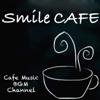 Smile Cafe - Cafe Music BGM channel