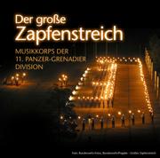 Der große Zapfenstreich - Großes historisches Marschpotpourri - Musikkorps der 11. Panzer-Grenadier Division - Musikkorps der 11. Panzer-Grenadier Division