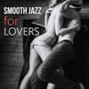 Smooth Jazz for Lovers – Sexy Jazz for Sensual & Romantic Evening, Instrumental Songs for Night Date, Piano & Saxophone Music - Sexual Piano Jazz Collection