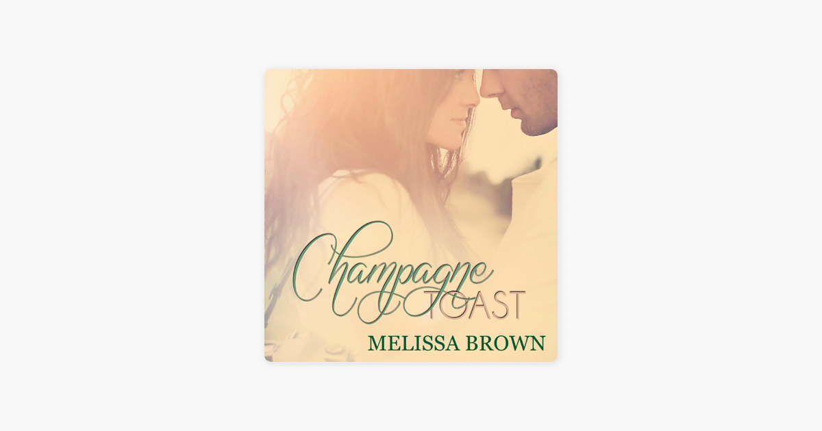 Ebook Champagne Toast Love Of My Life 2 By Melissa Brown