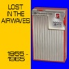 Lost In the Airwaves -1955-1965
