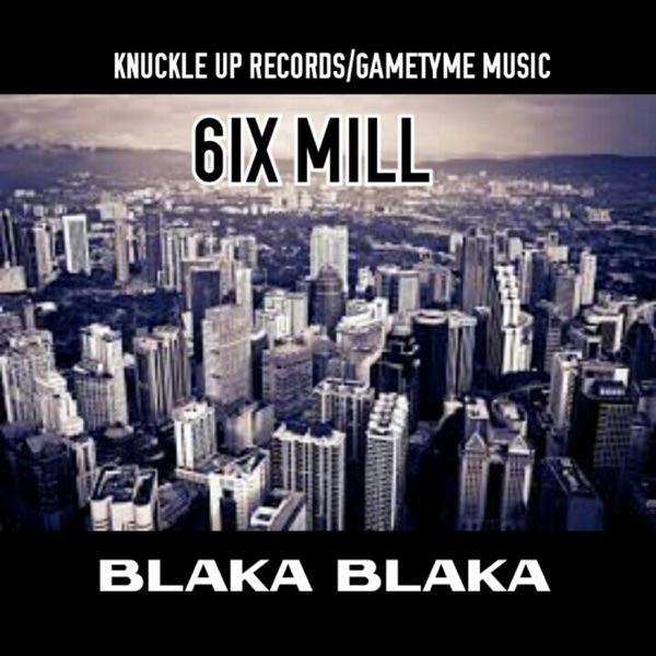 Blaka Blaka (BY 6ix Mill) - Single