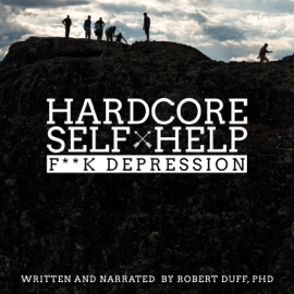 Hardcore Self Help: F**k Depression (Unabridged) audiobook
