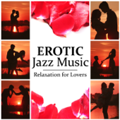 Erotic Jazz Music: Relaxation for Lovers, Smooth Jazz for Erotic Moments, Sensual Massage & Making Love, Sex Lounge, Romantic Night & Intimacy, Piano Bar Music for Romantic Dinner for Two