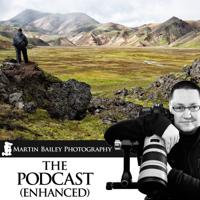 The Martin Bailey Photography Podcast (Enhanced) podcast