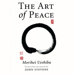The Art of Peace: Teachings of the Founder of Aikido (Unabridged)