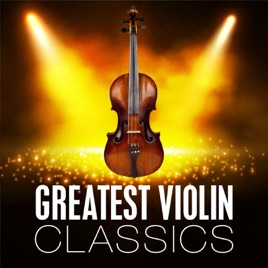 Greatest Violin Classics by Various Artists on Apple Music