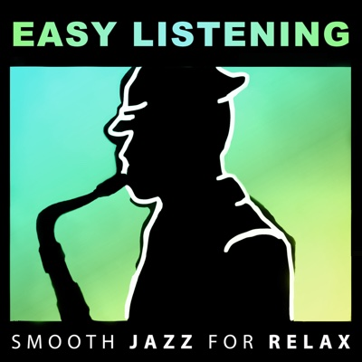 Easy Listening: Smooth Jazz for Relax, Soft Instrumental Background Music (Guitar, Piano, Cello, Sax) Calm Time, Study, Sleep, Good Mood, Lounge Music - Various Artists album