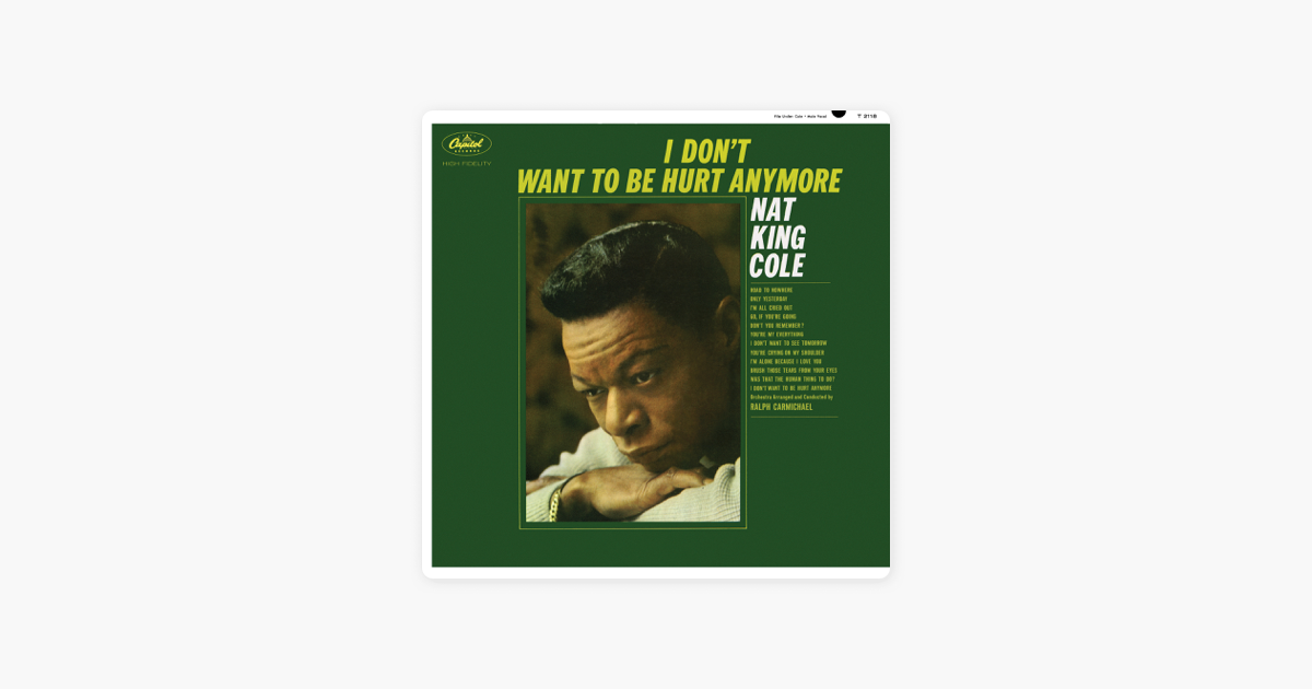 I Dont Want To Be Hurt Anymore By Nat King Cole On Apple Music