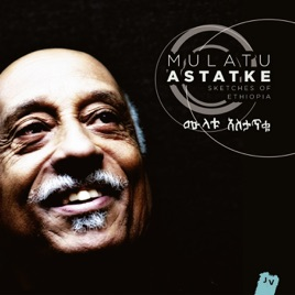 ‎Sketches of Ethiopia (Bonus Track Version) by Mulatu Astatke