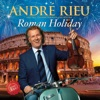 Roman Holiday, André Rieu & Johann Strauss Orchestra