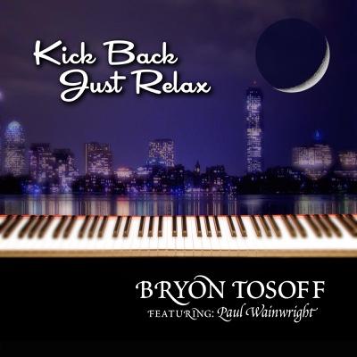 Kick Back Just Relax (feat. Paul Wainwright) - Single - Bryon Tosoff album