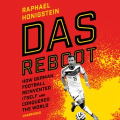 Das Reboot: How German Football Reinvented Itself and Conquered the World (Unabridged)