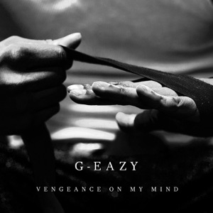 G-Eazy - Vengeance on My Mind feat. Dana