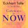 Eckhart Tolle - Gateways to Now (Unabridged)