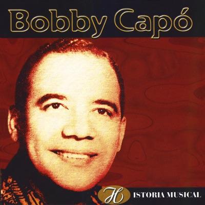 Historia Musical de Bobby Capó - Bobby Capó